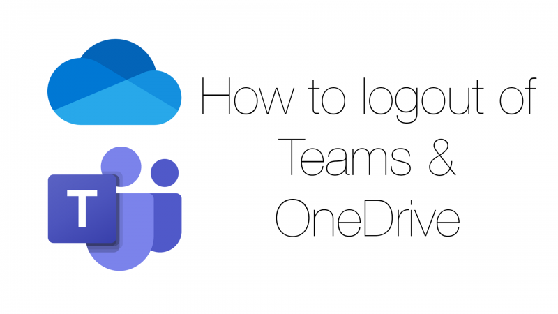 How to logout of Teams & OneDrive