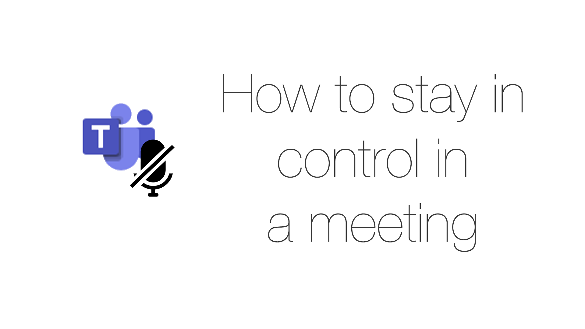 How to stay in control in a meeting.
